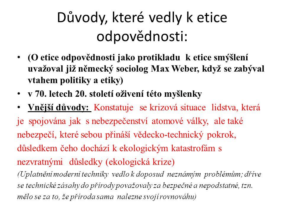 Důvody, které vedly k etice odpovědnosti: (O etice odpovědnosti jako protikladu k etice smýšlení uvažoval již německý sociolog Max Weber, když se zabý