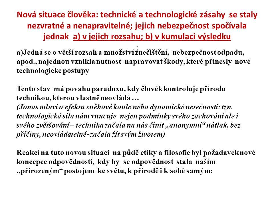 Nová situace člověka: technické a technologické zásahy se staly nezvratné a nenapravitelné; jejich nebezpečnost spočívala jednak a) v jejich rozsahu;