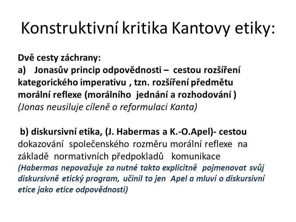 Konstruktivní kritika Kantovy etiky: Dvě cesty záchrany: a)Jonasův princip odpovědnosti – cestou rozšíření kategorického imperativu, tzn. rozšíření př