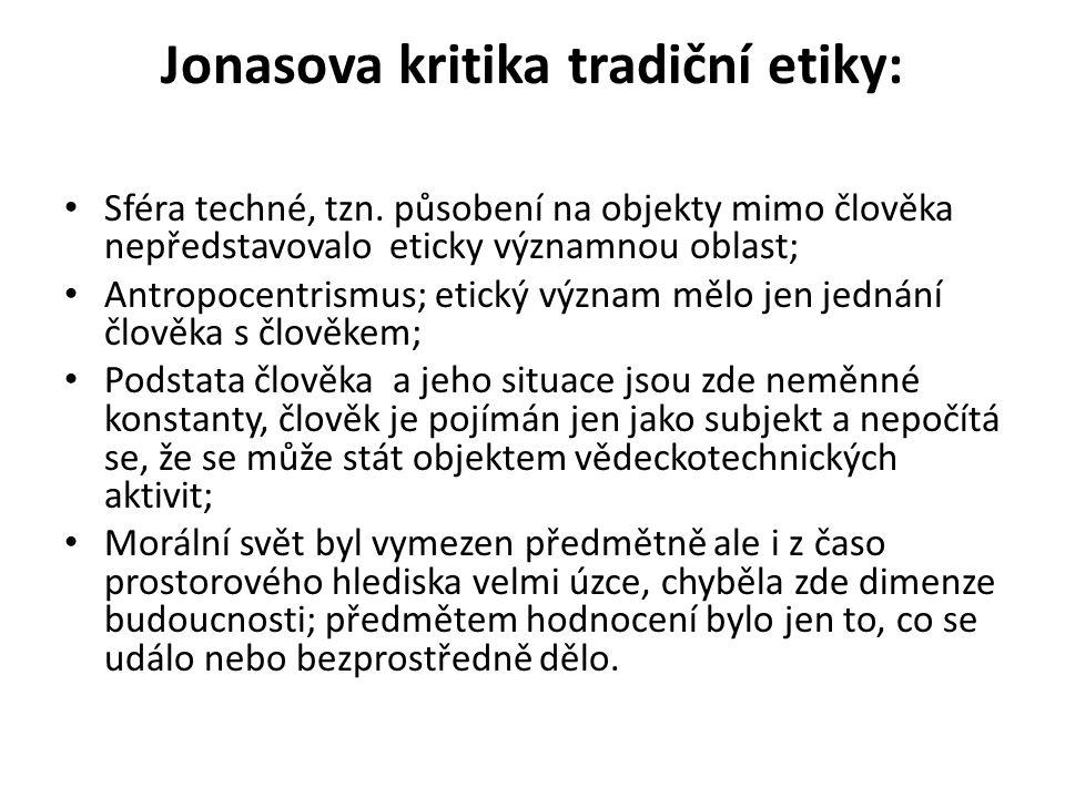 Jonasova kritika tradiční etiky: Sféra techné, tzn. působení na objekty mimo člověka nepředstavovalo eticky významnou oblast; Antropocentrismus; etick