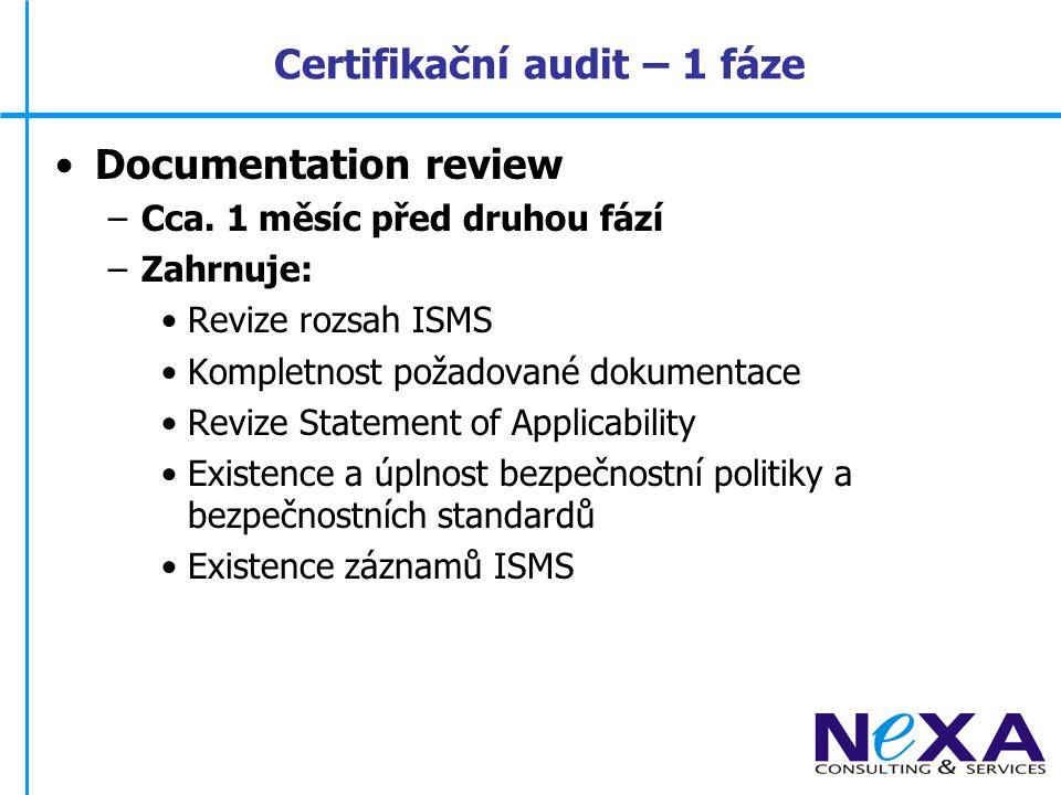 Certifikační audit – 2 fáze Implementation audit –Zahrnuje: Interview s managementem Interview s vlastníky a uživateli ISMS Revize shody dokumentace s implementovaným systémem Revize jednotlivých částí systému Report jednotlivých zjištění Vypracování zprávy včetně doporučení