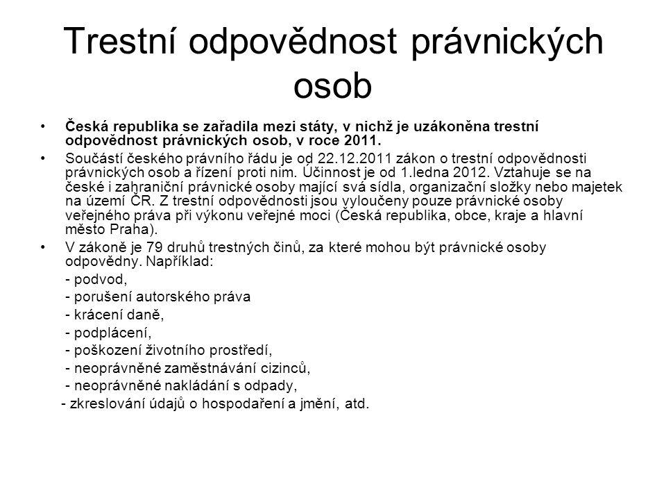 Trestní odpovědnost právnických osob Česká republika se zařadila mezi státy, v nichž je uzákoněna trestní odpovědnost právnických osob, v roce 2011. S
