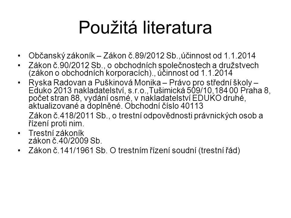 Použitá literatura Občanský zákoník – Zákon č.89/2012 Sb.,účinnost od 1.1.2014 Zákon č.90/2012 Sb., o obchodních společnostech a družstvech (zákon o o