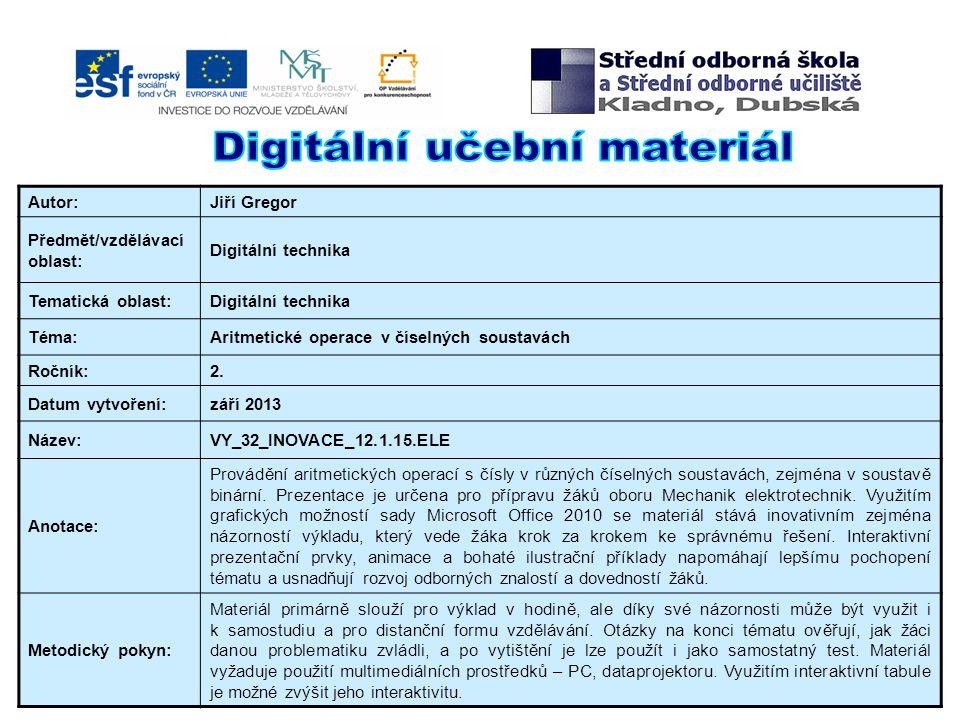 Autor:Jiří Gregor Předmět/vzdělávací oblast: Digitální technika Tematická oblast:Digitální technika Téma:Aritmetické operace v číselných soustavách Ro