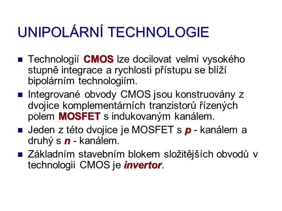 UNIPOLÁRNÍ TECHNOLOGIE Technologií C CC CMOS lze docilovat velmi vysokého stupně integrace a rychlosti přístupu se blíží bipolárním technologiím. Inte