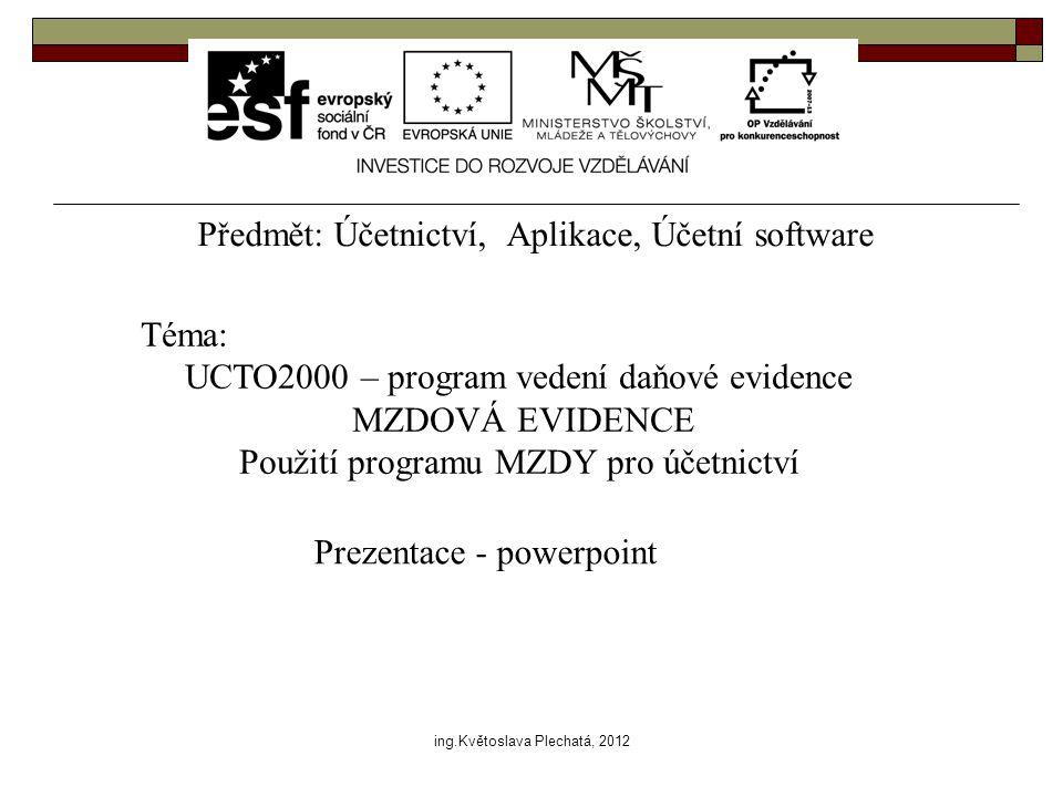 Předmět: Účetnictví, Aplikace, Účetní software Téma: UCTO2000 – program vedení daňové evidence MZDOVÁ EVIDENCE Použití programu MZDY pro účetnictví Pr