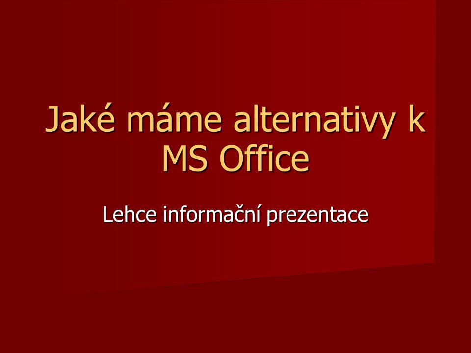 Jaké máme alternativy k MS Office Lehce informační prezentace