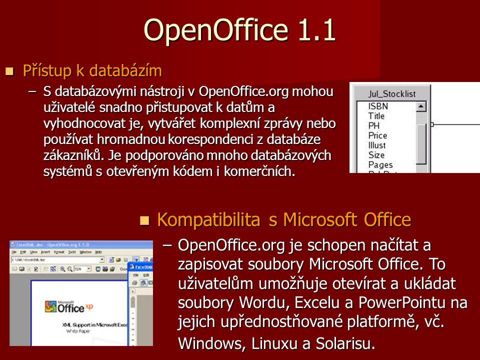 OpenOffice 1.1 Přístup k databázím Přístup k databázím –S databázovými nástroji v OpenOffice.org mohou uživatelé snadno přistupovat k datům a vyhodnocovat je, vytvářet komplexní zprávy nebo používat hromadnou korespondenci z databáze zákazníků.