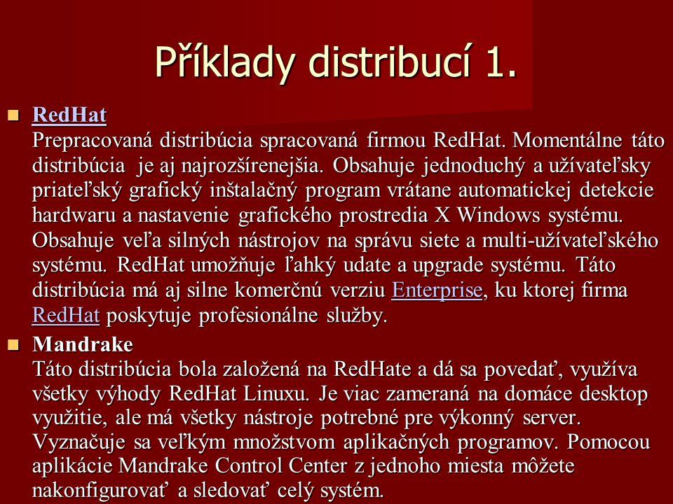 Příklady distribucí 1. RedHat Prepracovaná distribúcia spracovaná firmou RedHat.