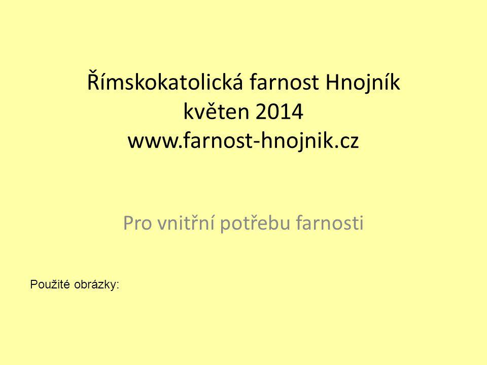 Římskokatolická farnost Hnojník květen 2014 www.farnost-hnojnik.cz Pro vnitřní potřebu farnosti Použité obrázky: