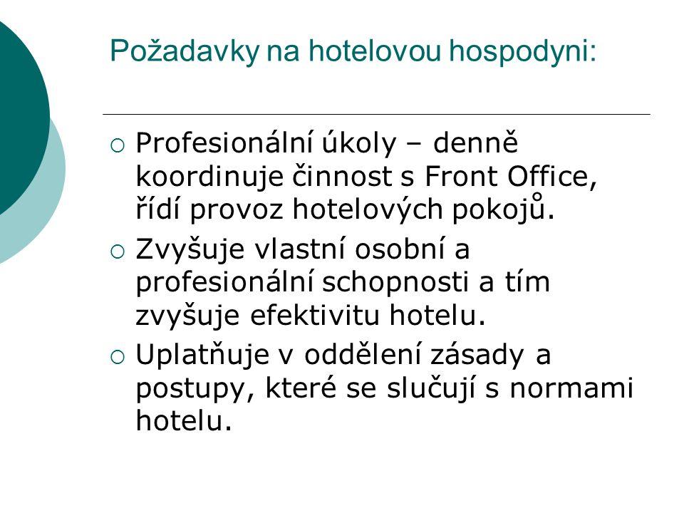 Požadavky na hotelovou hospodyni:  Profesionální úkoly – denně koordinuje činnost s Front Office, řídí provoz hotelových pokojů.  Zvyšuje vlastní os