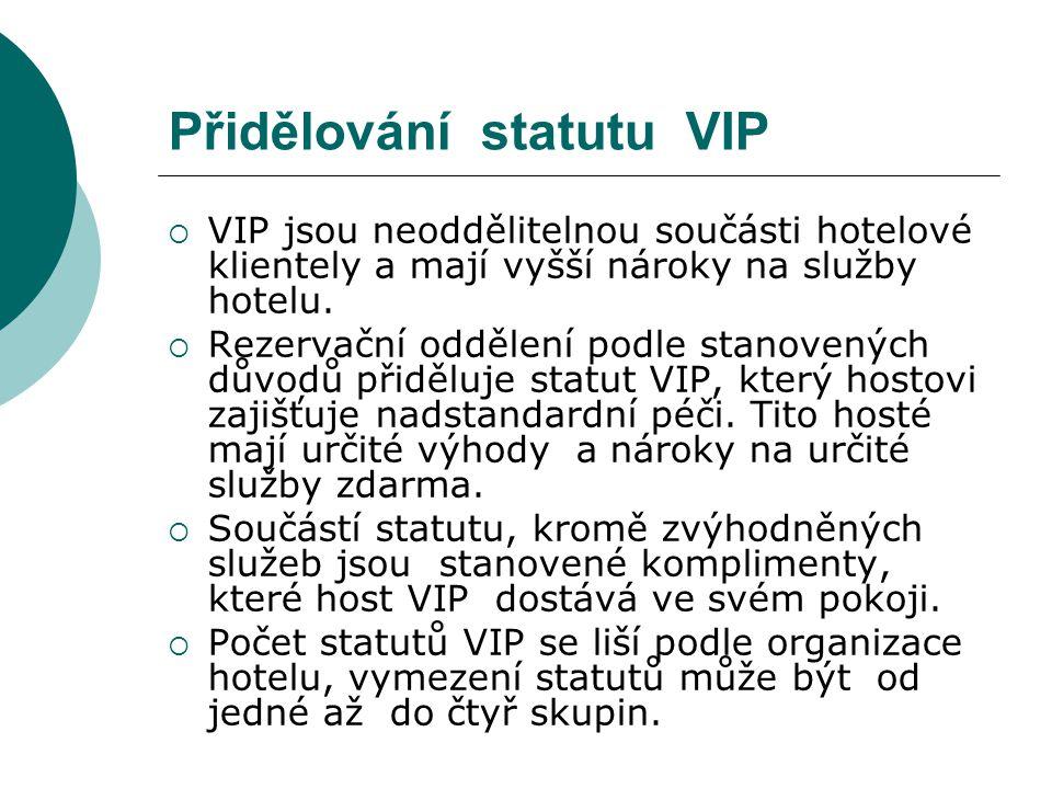 Přidělování statutu VIP  VIP jsou neoddělitelnou součásti hotelové klientely a mají vyšší nároky na služby hotelu.  Rezervační oddělení podle stanov