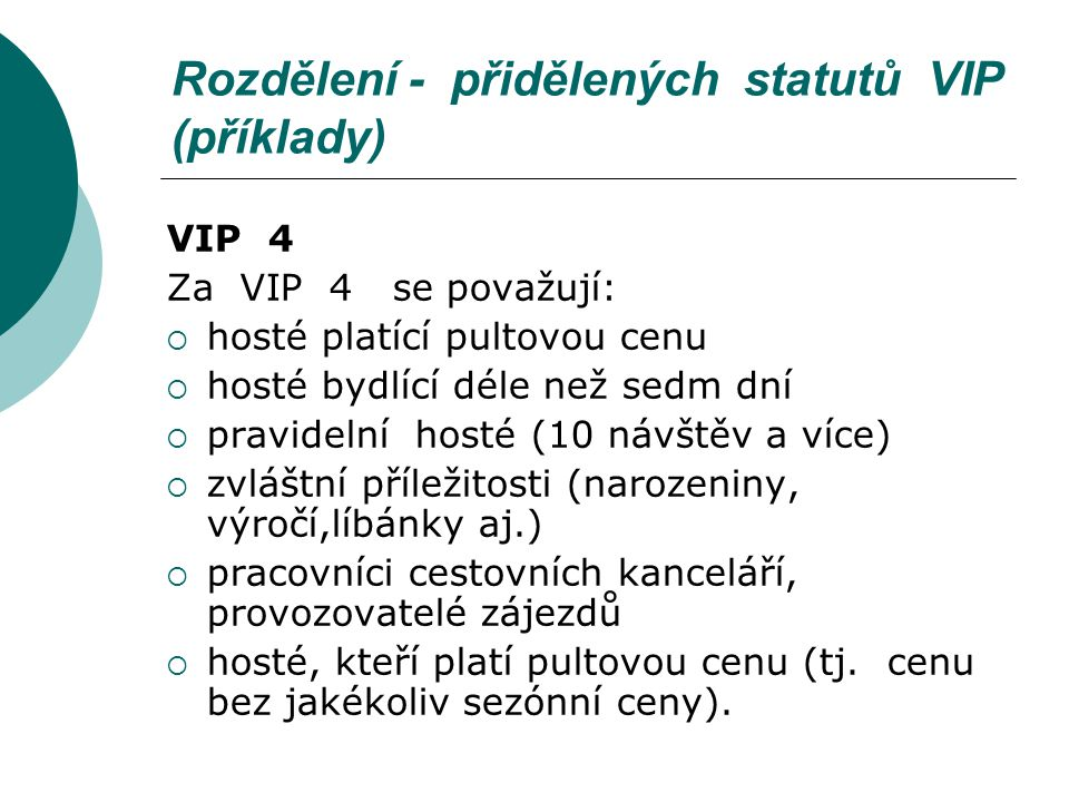 Rozdělení - přidělených statutů VIP (příklady) VIP 4 Za VIP 4 se považují:  hosté platící pultovou cenu  hosté bydlící déle než sedm dní  pravideln