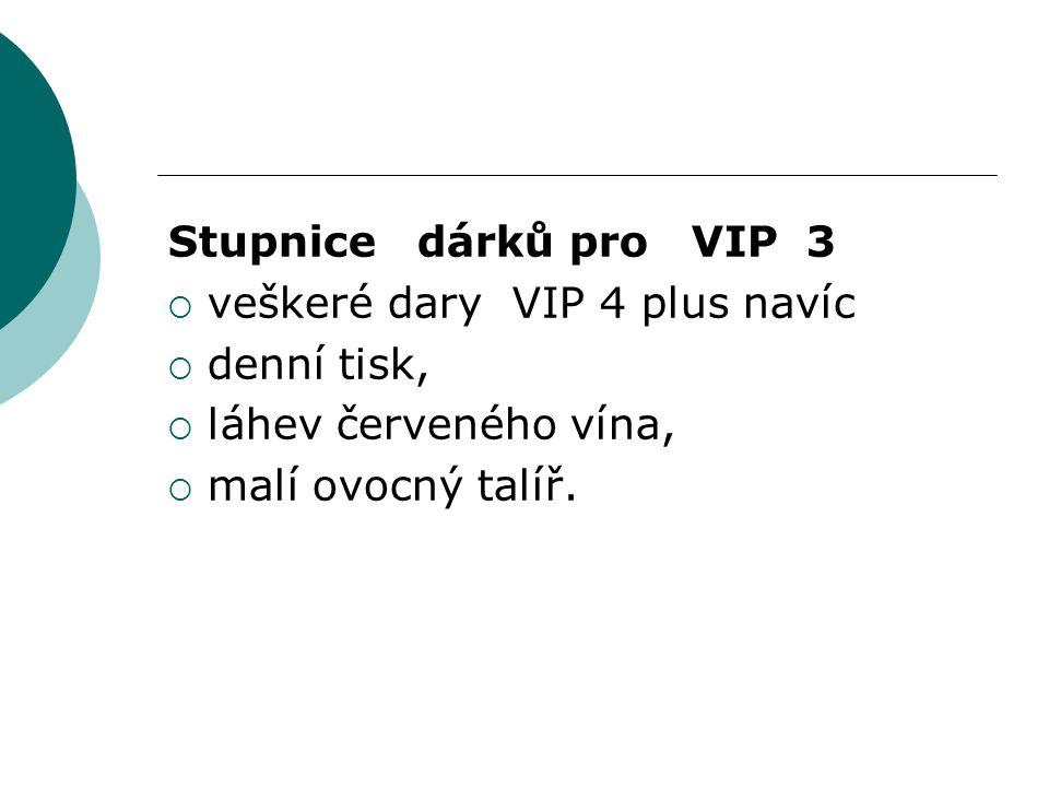 Stupnice dárků pro VIP 3  veškeré dary VIP 4 plus navíc  denní tisk,  láhev červeného vína,  malí ovocný talíř.