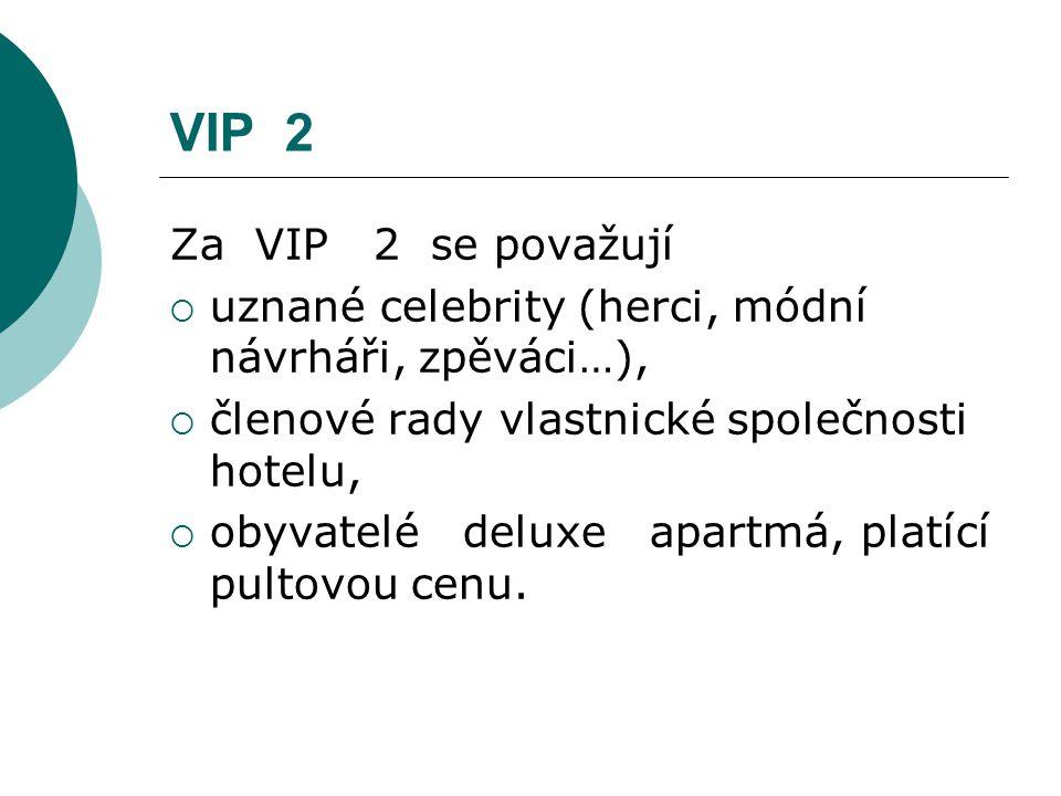 VIP 2 Za VIP 2 se považují  uznané celebrity (herci, módní návrháři, zpěváci…),  členové rady vlastnické společnosti hotelu,  obyvatelé deluxe apar