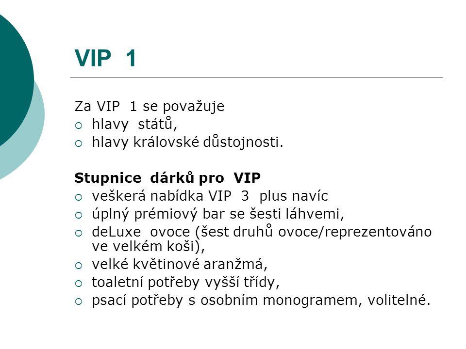 VIP 1 Za VIP 1 se považuje  hlavy států,  hlavy královské důstojnosti. Stupnice dárků pro VIP  veškerá nabídka VIP 3 plus navíc  úplný prémiový ba