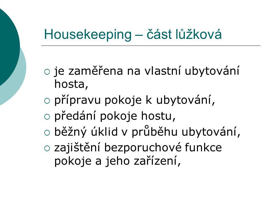 Housekeeping – část lůžková  je zaměřena na vlastní ubytování hosta,  přípravu pokoje k ubytování,  předání pokoje hostu,  běžný úklid v průběhu u