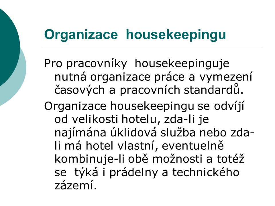 Organizace housekeepingu Pro pracovníky housekeepinguje nutná organizace práce a vymezení časových a pracovních standardů. Organizace housekeepingu se