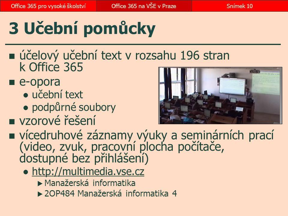 3 Učební pomůcky účelový učební text v rozsahu 196 stran k Office 365 e-opora učební text podpůrné soubory vzorové řešení vícedruhové záznamy výuky a