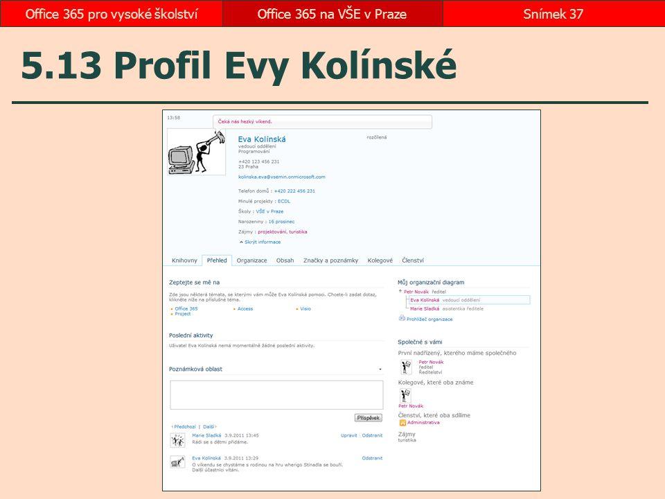 5.13 Profil Evy Kolínské Office 365 na VŠE v PrazeSnímek 37Office 365 pro vysoké školství