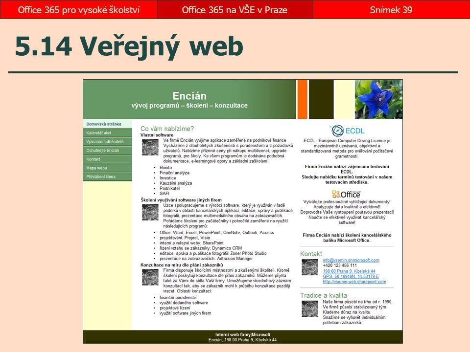5.14 Veřejný web Office 365 na VŠE v PrazeSnímek 39Office 365 pro vysoké školství