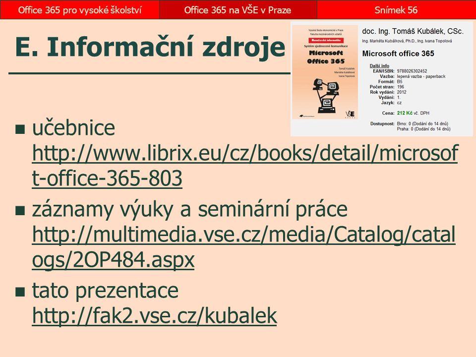E. Informační zdroje učebnice http://www.librix.eu/cz/books/detail/microsof t-office-365-803 http://www.librix.eu/cz/books/detail/microsof t-office-36