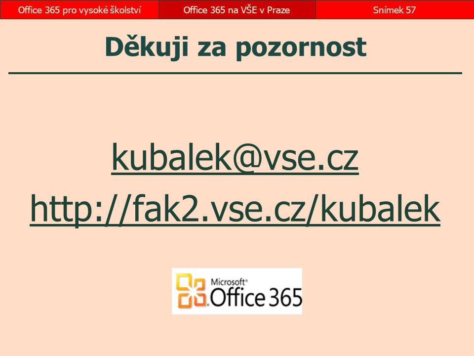Děkuji za pozornost kubalek@vse.cz http://fak2.vse.cz/kubalek Office 365 na VŠE v PrazeSnímek 57Office 365 pro vysoké školství