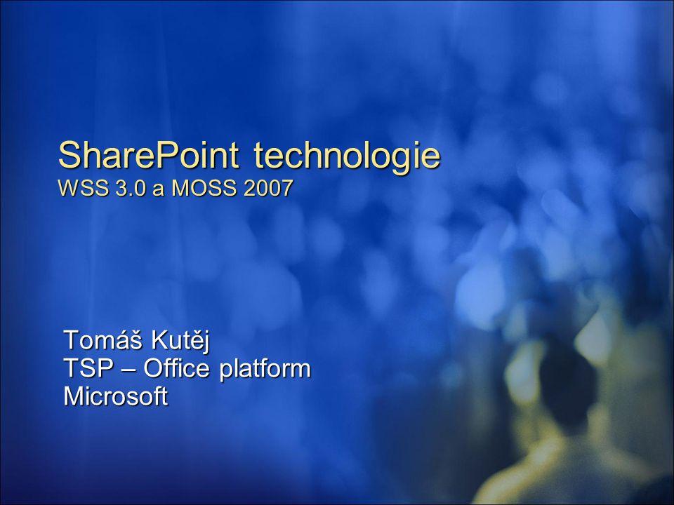 SharePoint technologie WSS 3.0 a MOSS 2007 Tomáš Kutěj TSP – Office platform Microsoft