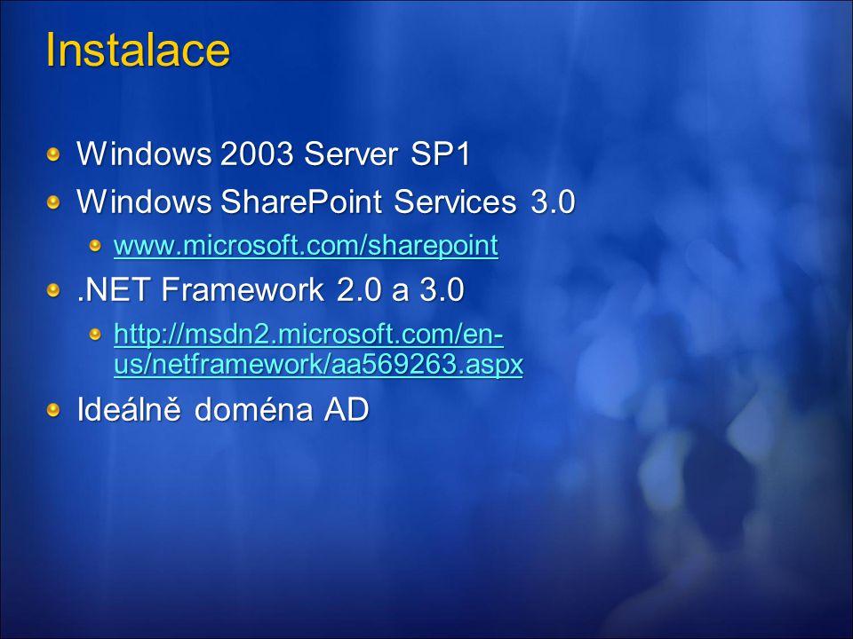 Instalace Windows 2003 Server SP1 Windows SharePoint Services 3.0 www.microsoft.com/sharepoint.NET Framework 2.0 a 3.0 http://msdn2.microsoft.com/en- us/netframework/aa569263.aspx http://msdn2.microsoft.com/en- us/netframework/aa569263.aspx Ideálně doména AD
