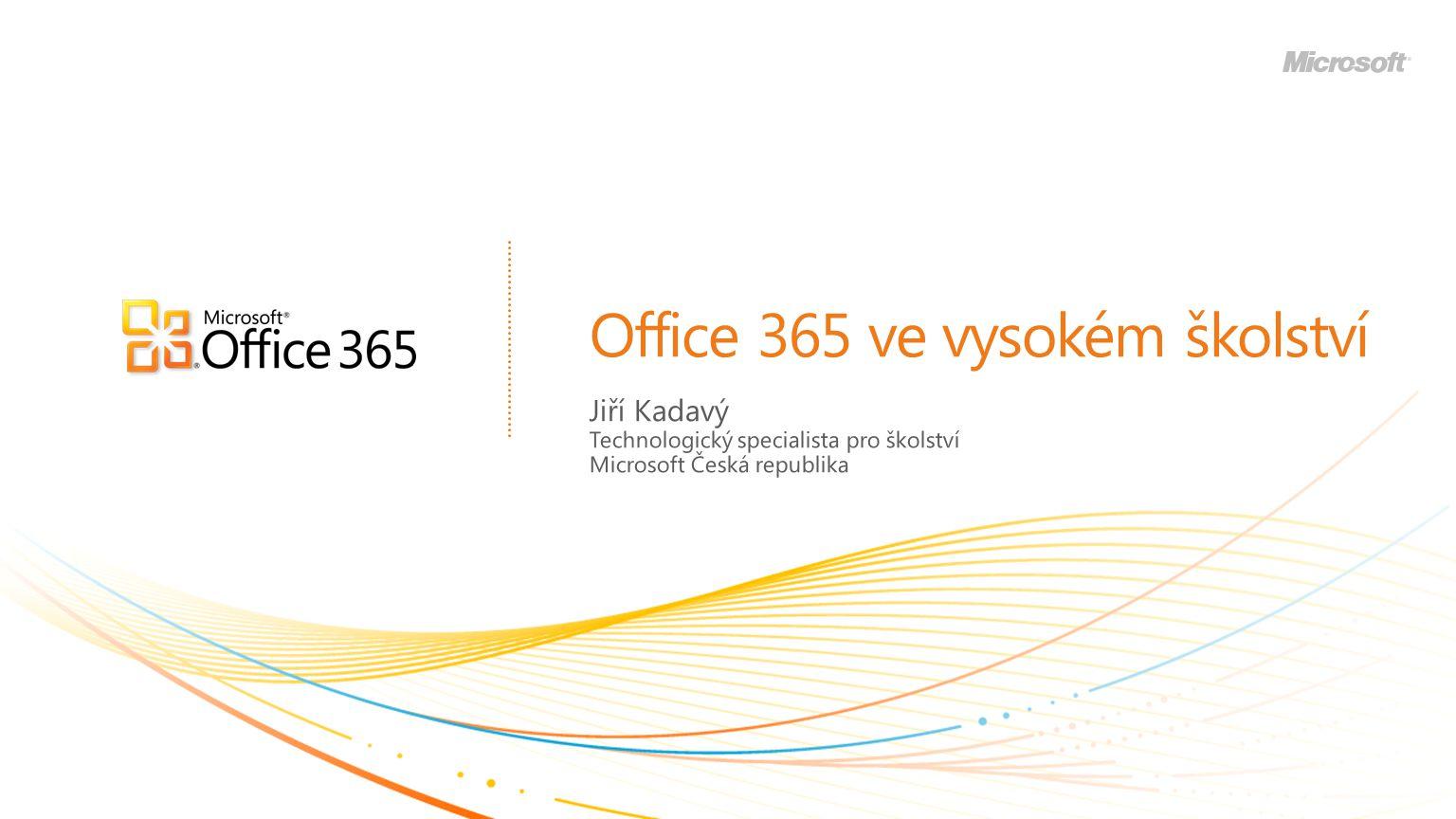 Office 365 ve vysokém školství Jiří Kadavý Technologický specialista pro školství Microsoft Česká republika