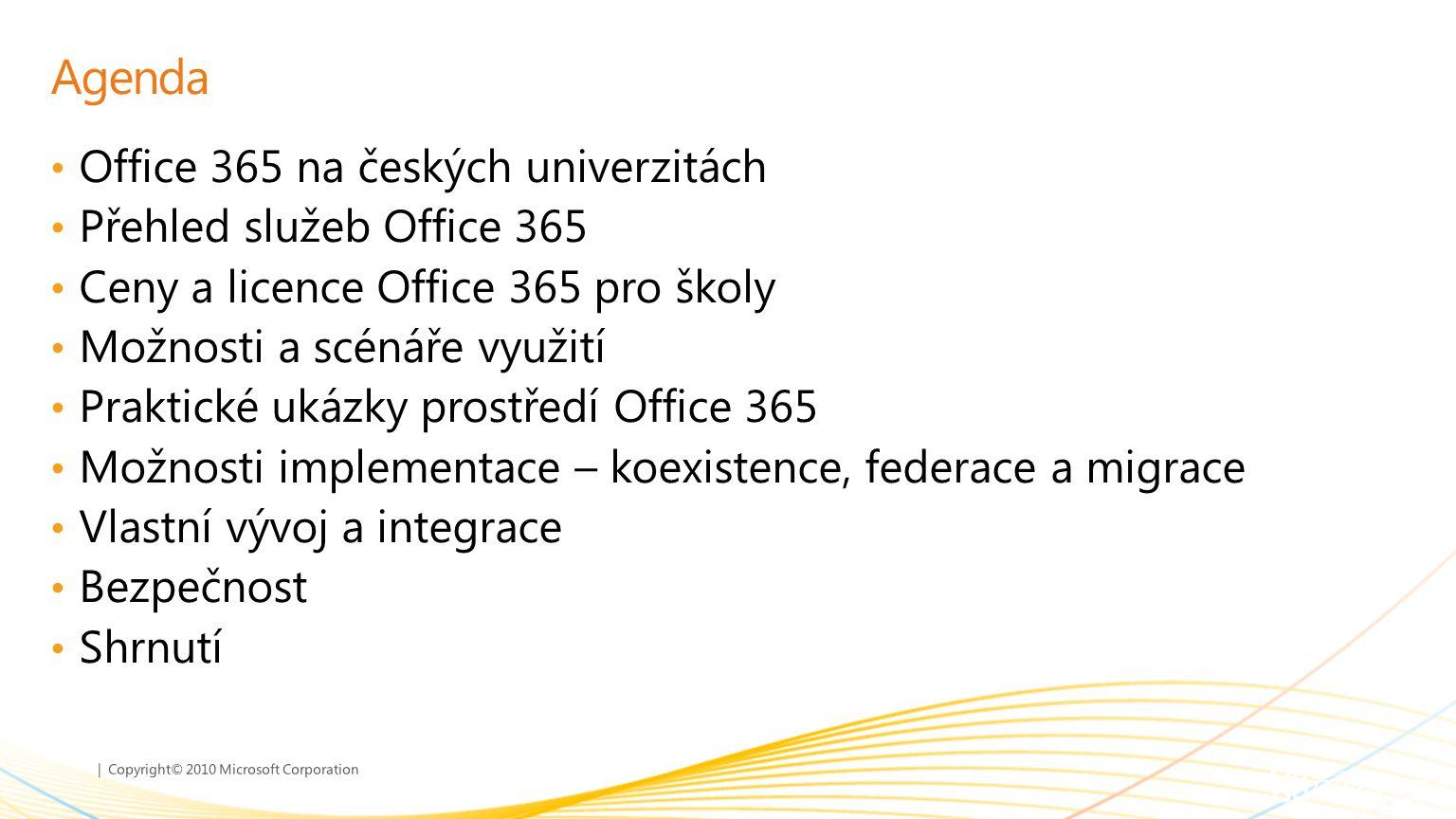 | Copyright© 2010 Microsoft Corporation Microsoft Office 365 přidaná hodnota pro vzdělávání Snižuje čas a úsilí vynaložené na správu emailu a komunikačních serverů – instalace aktualizací, aktualizace zabezpečení, přechod na nové verze.