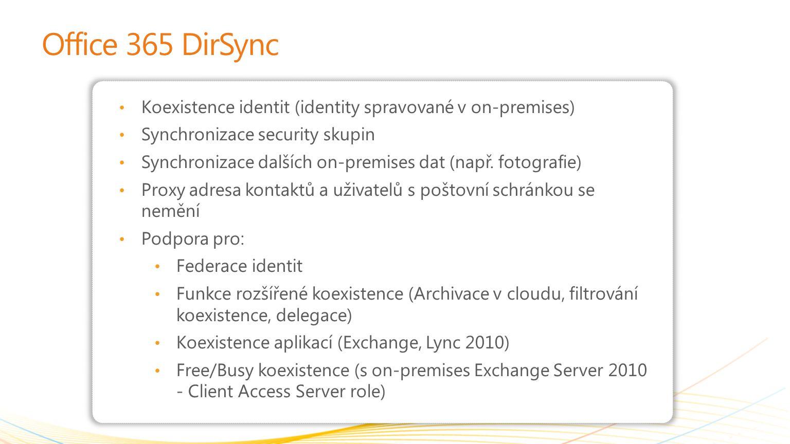 Office 365 DirSync Koexistence identit (identity spravované v on-premises) Synchronizace security skupin Synchronizace dalších on-premises dat (např.