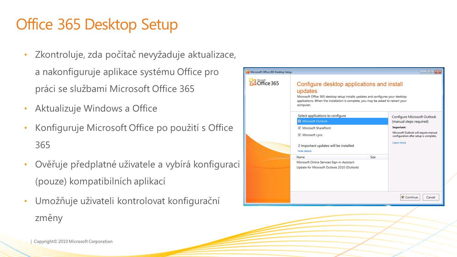 | Copyright© 2010 Microsoft Corporation Office 365 Desktop Setup Zkontroluje, zda počítač nevyžaduje aktualizace, a nakonfiguruje aplikace systému Off