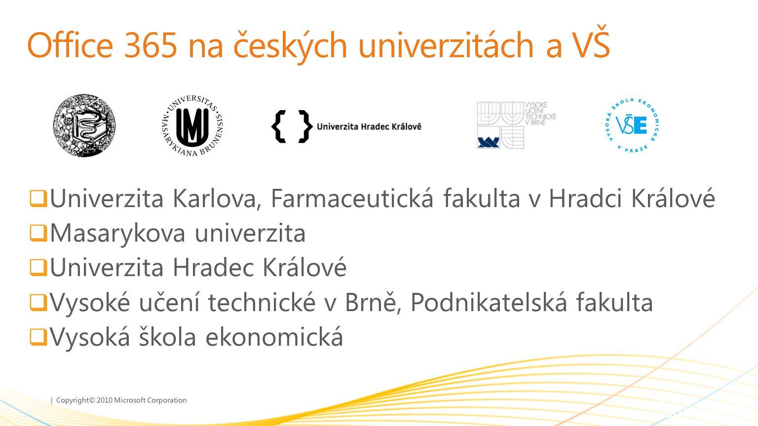 | Copyright© 2010 Microsoft Corporation Office 365 na českých univerzitách a VŠ  Univerzita Karlova, Farmaceutická fakulta v Hradci Králové  Masaryk