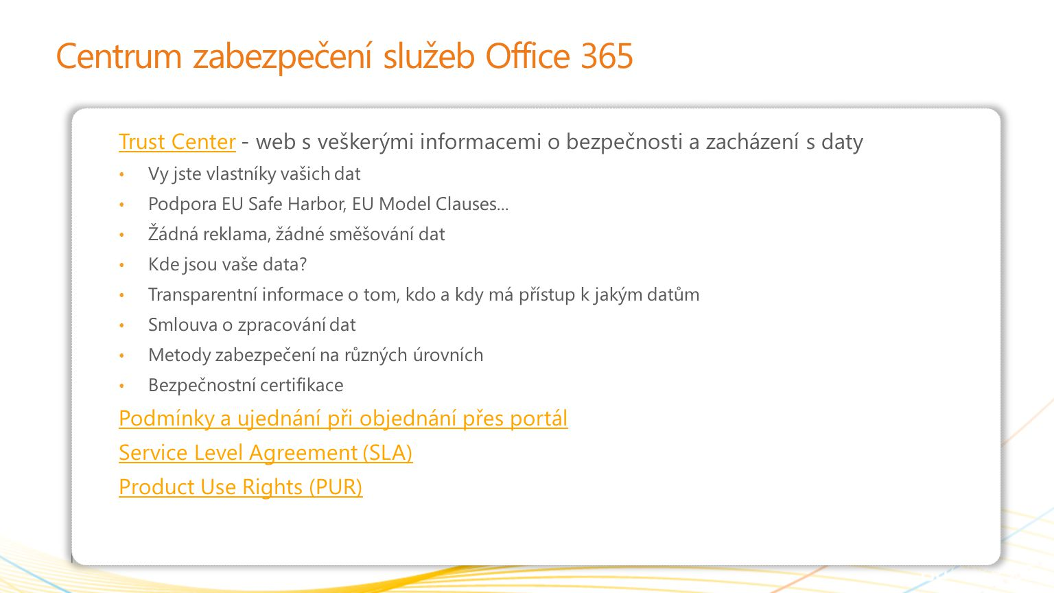 | Copyright© 2010 Microsoft Corporation Centrum zabezpečení služeb Office 365 Trust CenterTrust Center - web s veškerými informacemi o bezpečnosti a z