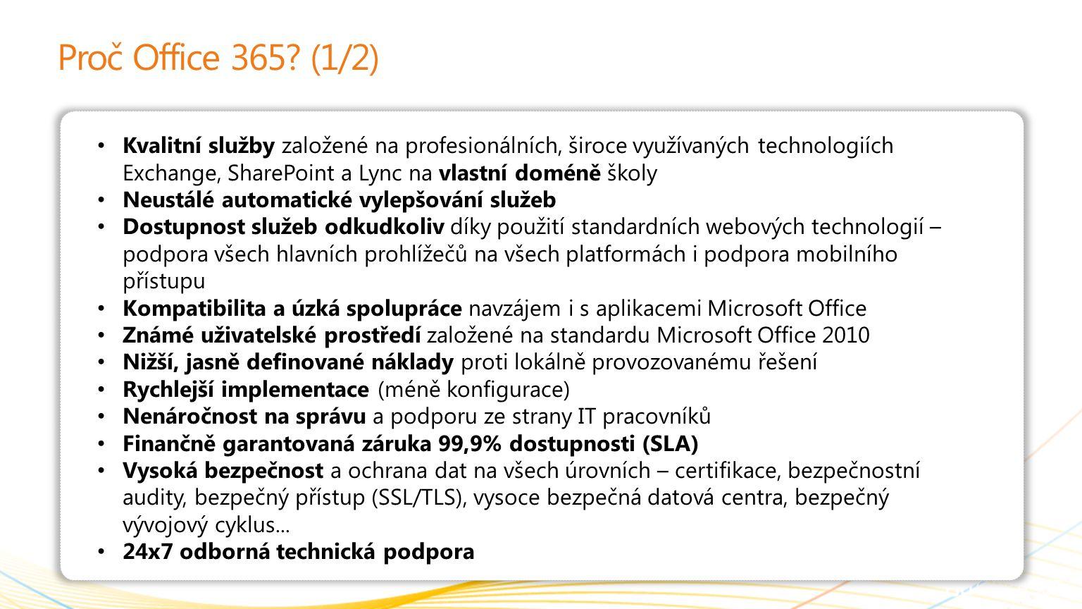| Copyright© 2010 Microsoft Corporation Proč Office 365? (1/2) Kvalitní služby založené na profesionálních, široce využívaných technologiích Exchange,