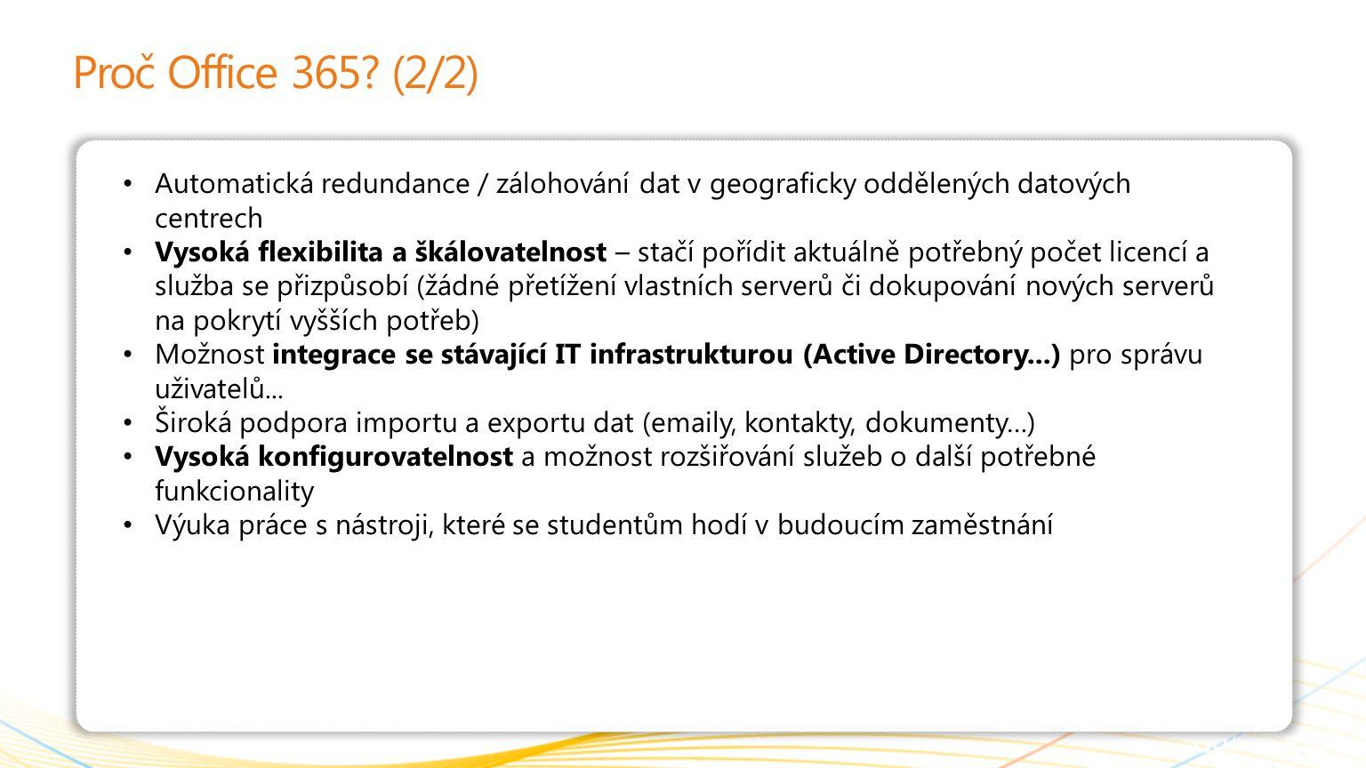 | Copyright© 2010 Microsoft Corporation Proč Office 365? (2/2) Automatická redundance / zálohování dat v geograficky oddělených datových centrech Vyso