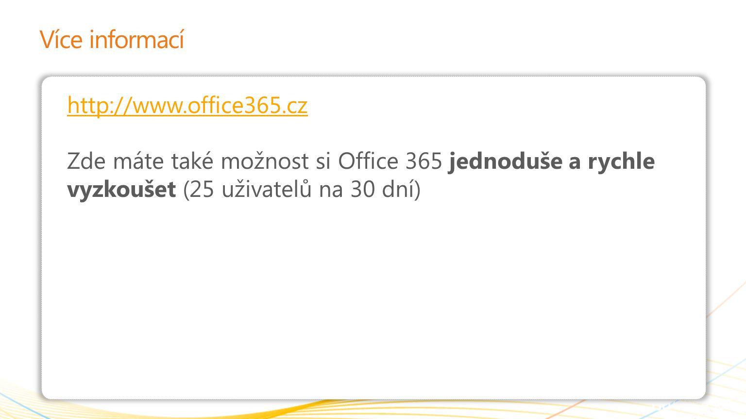 | Copyright© 2010 Microsoft Corporation Více informací http://www.office365.cz Zde máte také možnost si Office 365 jednoduše a rychle vyzkoušet (25 už