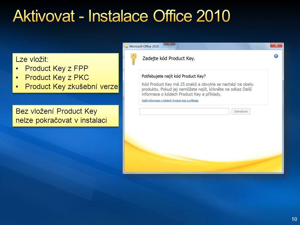10 Lze vložit: Product Key z FPP Product Key z PKC Product Key zkušební verze Lze vložit: Product Key z FPP Product Key z PKC Product Key zkušební verze Bez vložení Product Key nelze pokračovat v instalaci