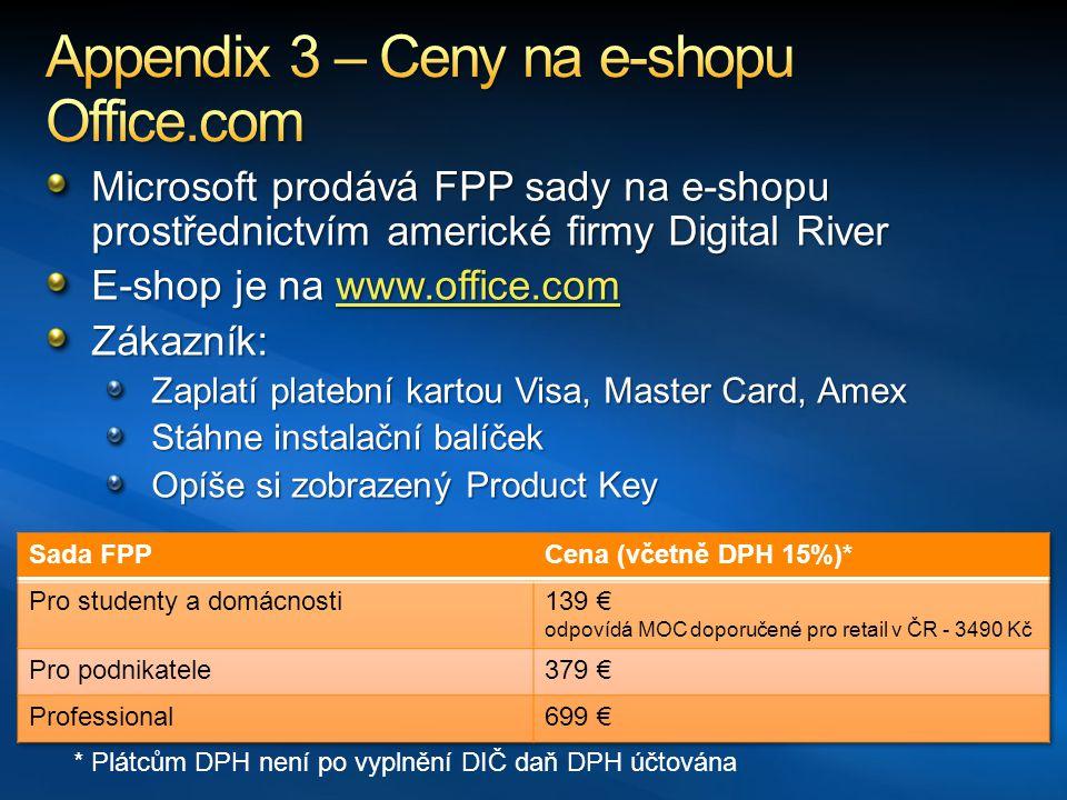 Microsoft prodává FPP sady na e-shopu prostřednictvím americké firmy Digital River E-shop je na www.office.com www.office.com Zákazník: Zaplatí platební kartou Visa, Master Card, Amex Stáhne instalační balíček Opíše si zobrazený Product Key * Plátcům DPH není po vyplnění DIČ daň DPH účtována