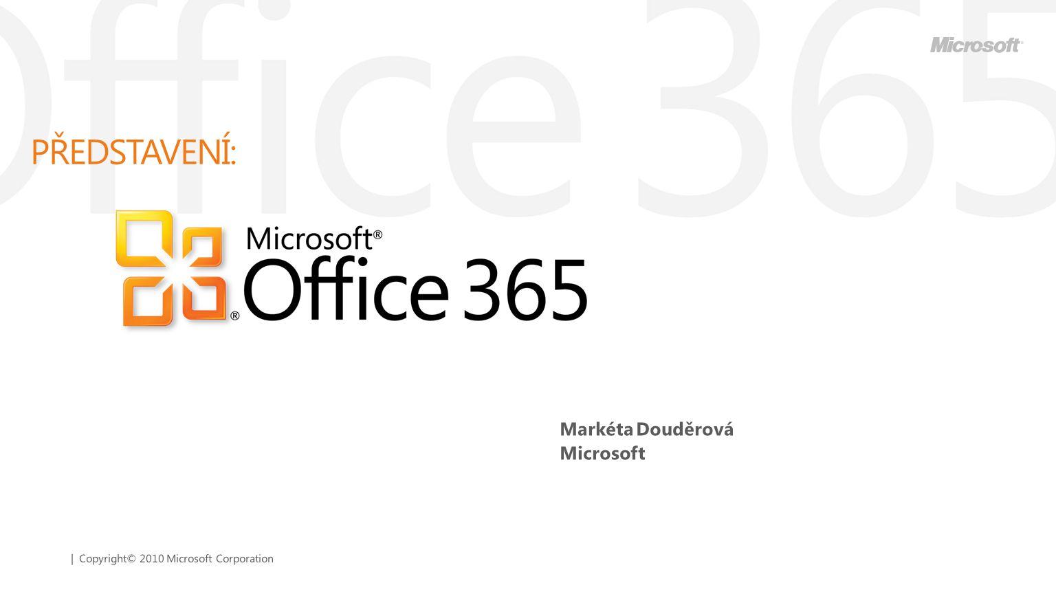 | Copyright© 2010 Microsoft Corporation SJEDNOCENÁ KOMUNIKACE TÝMOVÁ SPOLUPRÁCE ENTERPRISE CONTENT MANAGEMENT VYHLEDÁVÁNÍ Vysoká produktivita kdykoliv a kdekoliv na PC, mobil nebo web Cloud podle Vašich potřeb Moderní produktivita