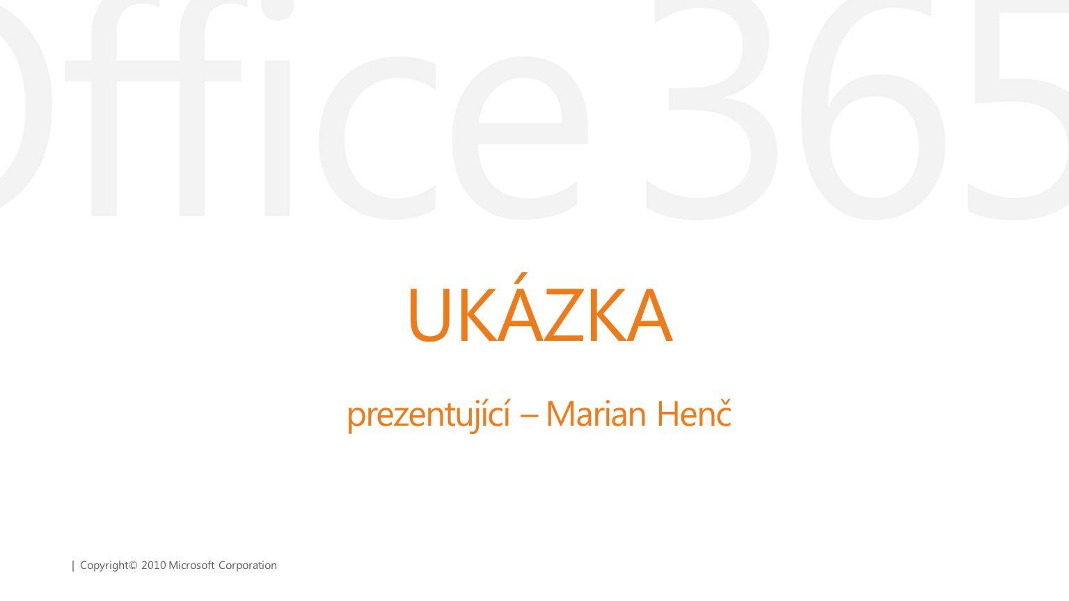 | Copyright© 2010 Microsoft Corporation UKÁZKA prezentující – Marian Henč