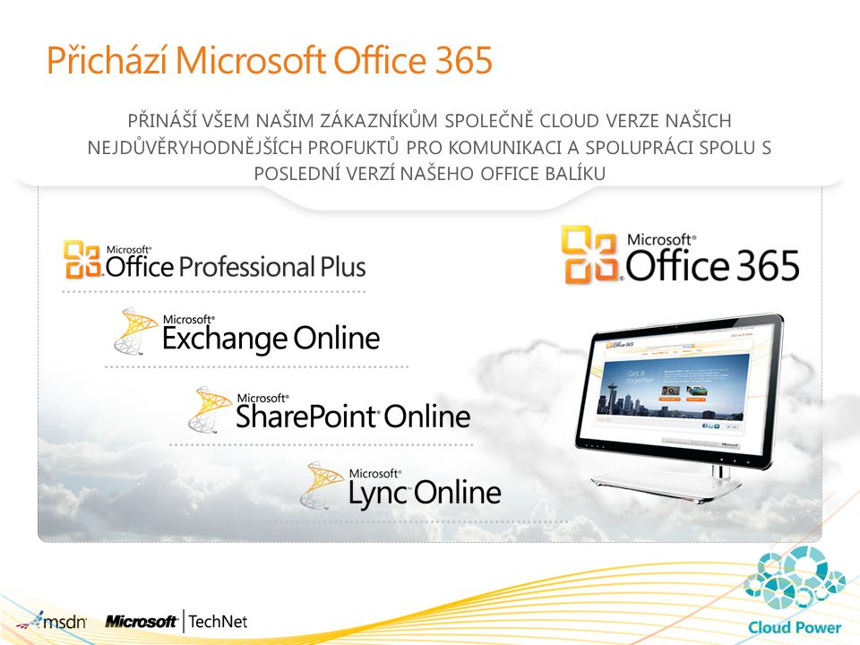 Význam Microsoft Office 365 BEST PRODUCTIVITY EXPERIENCE Work together, smarter ACCESS ANYWHERE* Solve problems from more places WORKS WITH WHAT YOU KNOW Familiar tools ROBUST SECURITY AND RELIABILITY 99.9% uptime.