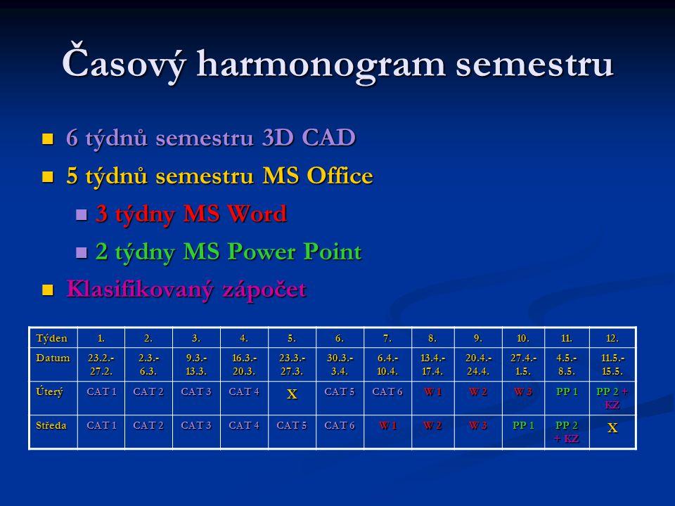 Časový harmonogram semestru 6 týdnů semestru 3D CAD 6 týdnů semestru 3D CAD 5 týdnů semestru MS Office 5 týdnů semestru MS Office 3 týdny MS Word 3 tý