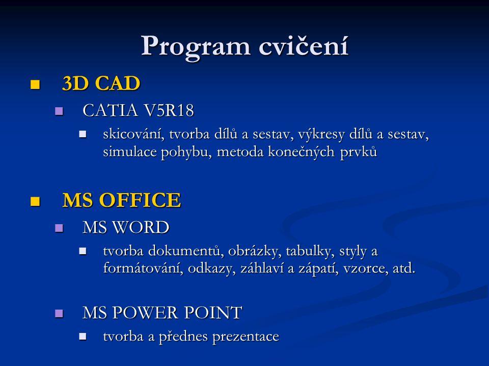 Program cvičení 3D CAD 3D CAD CATIA V5R18 CATIA V5R18 skicování, tvorba dílů a sestav, výkresy dílů a sestav, simulace pohybu, metoda konečných prvků