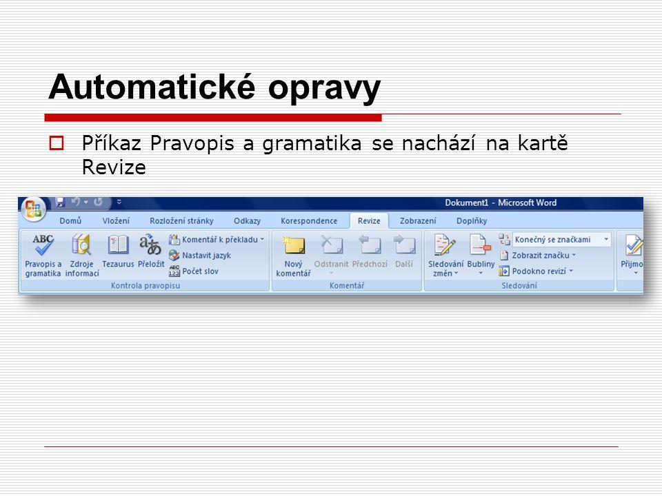 Automatické opravy  Příkaz Pravopis a gramatika se nachází na kartě Revize