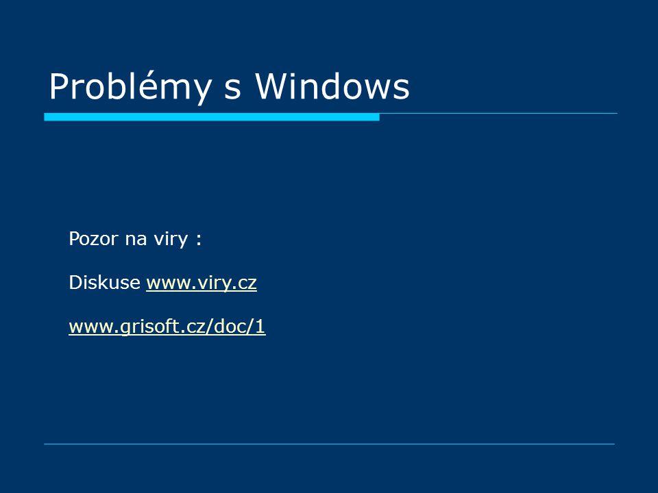 Problémy s Windows Pozor na viry : Diskuse www.viry.czwww.viry.cz www.grisoft.cz/doc/1