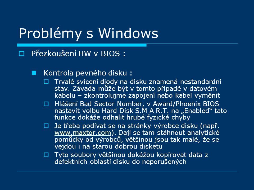 Problémy s Windows  Přezkoušení HW v BIOS : Kontrola pevného disku :  Trvalé svícení diody na disku znamená nestandardní stav. Závada může být v tom