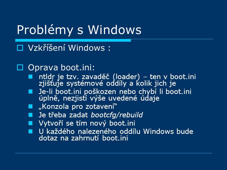 Problémy s Windows  Vzkříšení Windows :  Oprava boot.ini: ntldr je tzv.