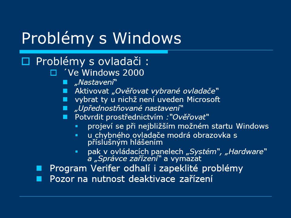 """Problémy s Windows  Problémy s ovladači :  ´Ve Windows 2000 """"Nastavení Aktivovat """"Ověřovat vybrané ovladače vybrat ty u nichž není uveden Microsoft """"Upřednostňované nastavení Potvrdit prostřednictvím : Ověřovat  projeví se při nejbližším možném startu Windows  u chybného ovladače modrá obrazovka s příslušným hlášením  pak v ovládacích panelech """"Systém , """"Hardware a """"Správce zařízení a vymazat Program Verifer odhalí i zapeklité problémy Pozor na nutnost deaktivace zařízení"""